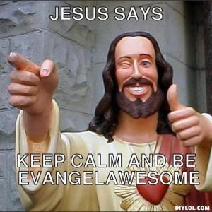 jesus-says-meme-generator-jesus-says-keep-calm-and-be-evangelawesome-bd4859